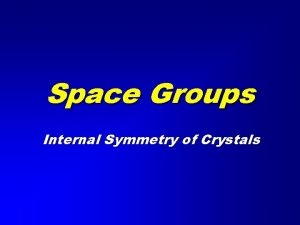 Space Groups Internal Symmetry of Crystals Space Groups