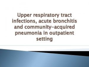 Upper respiratory tract infections acute bronchitis and communityacquired
