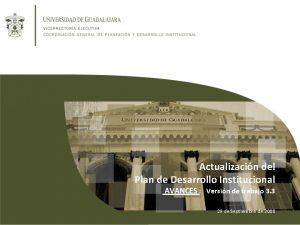 Actualizacin del Plan de Desarrollo Institucional AVANCES Versin