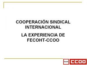 COOPERACIN SINDICAL INTERNACIONAL LA EXPERIENCIA DE FECOHTCCOO EL