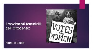 I movimenti femminili dellOttocento Maral e Linda Il