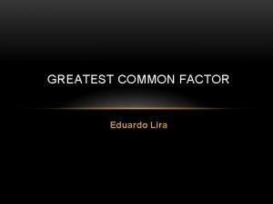 GREATEST COMMON FACTOR Eduardo Lira GREATEST COMMON FACTOR