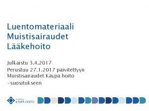 Luentomateriaali Muistisairaudet Lkehoito Julkaistu 3 4 2017 Perustuu
