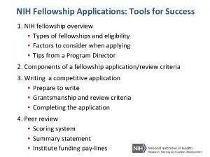 NIH Fellowship Applications Tools for Success 1 NIH