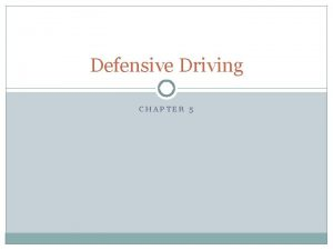 Defensive Driving CHAPTER 5 Accidents Most accidents are