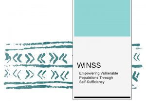 WINSS Empowering Vulnerable Populations Through SelfSufficiency Who is