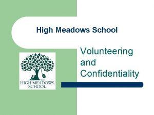 High Meadows School Volunteering and Confidentiality Agenda Volunteering