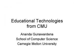 Educational Technologies from CMU Ananda Gunawardena School of