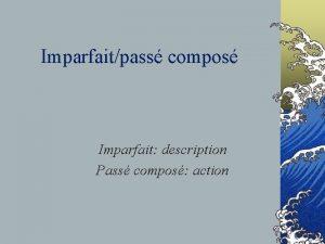 Imparfaitpass compos Imparfait description Pass compos action Pass