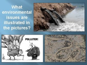 What environmental issues are illustrated in the pictures