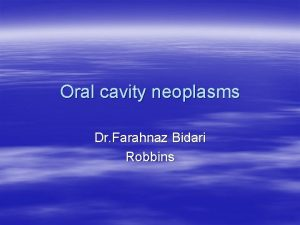 Oral cavity neoplasms Dr Farahnaz Bidari Robbins Pyogenic