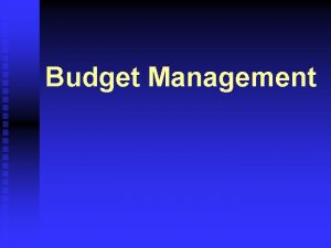 Budget Management Budget Management Budget Development Good scheduling