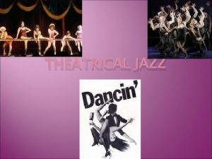 THEATRICAL JAZZ African and Caribbean Influences African and