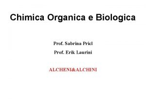 Chimica Organica e Biologica Prof Sabrina Pricl Prof
