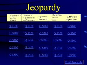 Jeopardy Simplifying square roots Addition of Square root