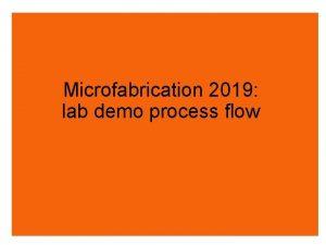 Microfabrication 2019 lab demo process flow Lab demo
