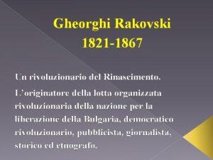 Gheorghi Rakovski 1821 1867 Un rivoluzionario del Rinascimento