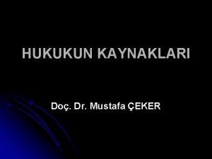 HUKUKUN KAYNAKLARI Do Dr Mustafa EKER HUKUK KURALLARININ