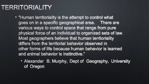 TERRITORIALITY HUMAN TERRITORIALITY IS THE ATTEMPT TO CONTROL