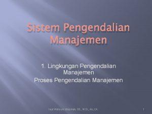 Sistem Pengendalian Manajemen 1 Lingkungan Pengendalian Manajemen Proses