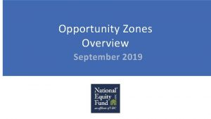 Opportunity Zones Overview September 2019 Why Opportunity Zones