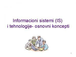 Informacioni sistemi IS i tehnologije osnovni koncepti 1