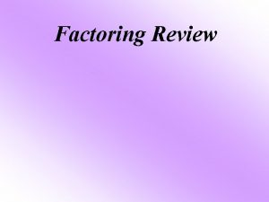 Factoring Review Factoring Chart This chart will help