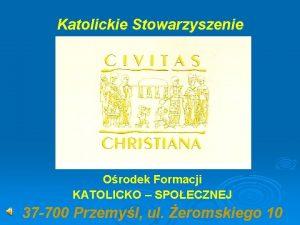Katolickie Stowarzyszenie Orodek Formacji KATOLICKO SPOECZNEJ 37 700