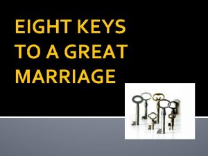 EIGHT KEYS TO A GREAT MARRIAGE Key 8