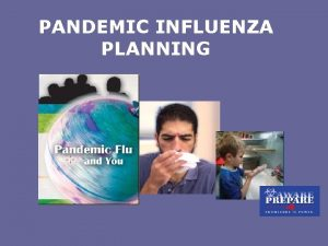 PANDEMIC INFLUENZA PLANNING Two Sides of Pan Flu