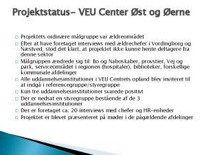 Projektstatus VEU Center st og erne Projektets ordinre