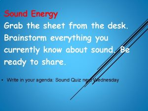 Sound Energy Grab the sheet from the desk