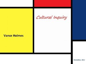 Cultural Inquiry Vance Holmes December 2012 Cultural Inquiry
