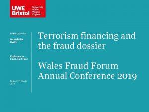 Presentation by Dr Nicholas Ryder Terrorism financing and