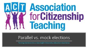 Parallel vs mock elections Turning elections into a