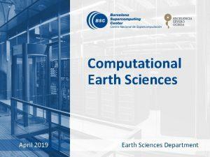 Computational Earth Sciences April 2019 Earth Sciences Department