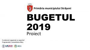 Primria municipiului Streni BUGETUL 2019 Proiect Eveniment organizat