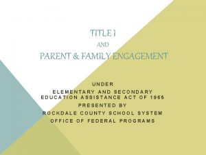 TITLE I AND PARENT FAMILY ENGAGEMENT UNDER ELEMENTARY