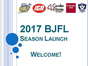 2017 BJFL SEASON LAUNCH WELCOME SEASON LAUNCH PROGRAM