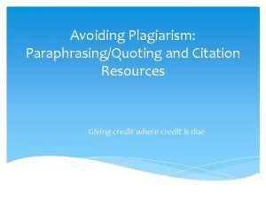 Avoiding Plagiarism ParaphrasingQuoting and Citation Resources Giving credit