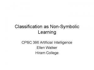 Classification as NonSymbolic Learning CPSC 386 Artificial Intelligence
