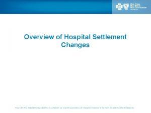 Overview of Hospital Settlement Changes Blue Cross Blue
