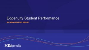 Edgenuity Student Performance BY DEMOGRAPHIC GROUP Vertus Charter
