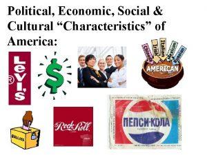 Political Economic Social Cultural Characteristics of America POLITICAL