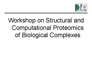 Workshop on Structural and Computational Proteomics of Biological