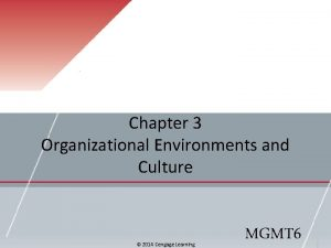 Chapter 3 Organizational Environments and Culture 2014 Cengage