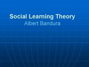 Social Learning Theory Albert Bandura Albert Bandura 1925