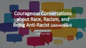 Courageous Conversations about Race Racism and Being AntiRacist