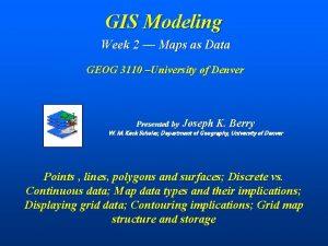 GIS Modeling Week 2 Maps as Data GEOG