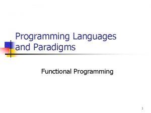 Programming Languages and Paradigms Functional Programming 1 Functional